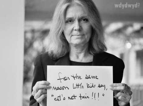 Gloria Steinem For the Same Reason Little Kids Say It's Not Fair